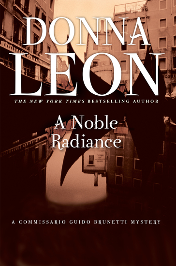 A Noble Radiance - A Commissario Guido Brunetti Mystery - cover