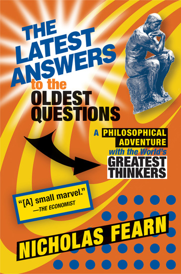 The Latest Answers to the Oldest Questions - A Philosophical Adventure with the World's Greatest Thinkers - cover