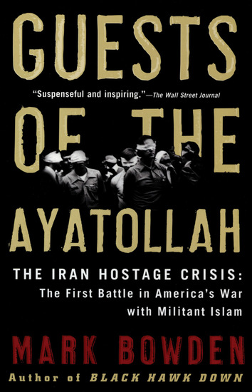Guests of the Ayatollah - The Iran Hostage Crisis: The First Battle in America's War with Militant Islam - cover
