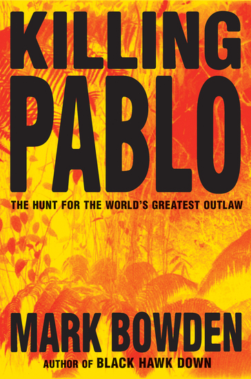 Killing Pablo - The Hunt for the World's Greatest Outlaw - cover