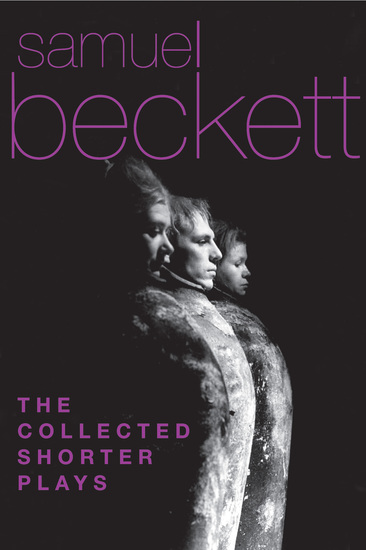 The Collected Shorter Plays of Samuel Beckett - All That Fall Act Without Words Krapp's Last Tape Cascando Eh Joe Footfall Rockaby and others - cover