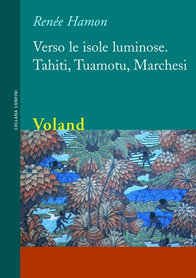 Verso le isole luminose - Tahiti Tuamotu Marchesi - cover