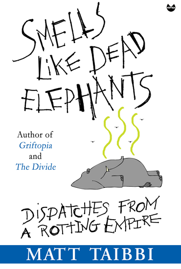 Smells Like Dead Elephants - Dispatches from a Rotting Empire - cover