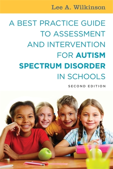 A Best Practice Guide to Assessment and Intervention for Autism Spectrum Disorder in Schools Second Edition - cover
