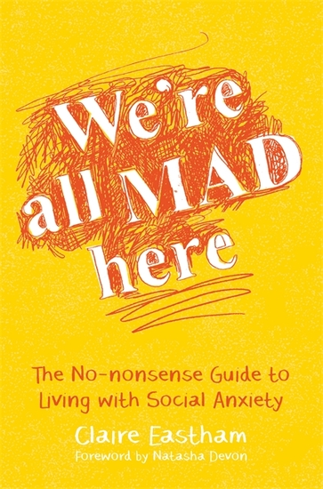 We're All Mad Here - The No-Nonsense Guide to Living with Social Anxiety - cover