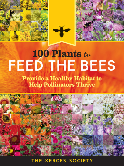 100 Plants to Feed the Bees - Provide a Healthy Habitat to Help Pollinators Thrive - cover