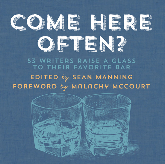 Come Here Often? - 53 Writers Raise a Glass to Their Favorite Bar - cover