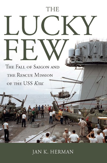 The Lucky Few - The Fall of Saigon and the Rescue Mission of the USS Kirk - cover