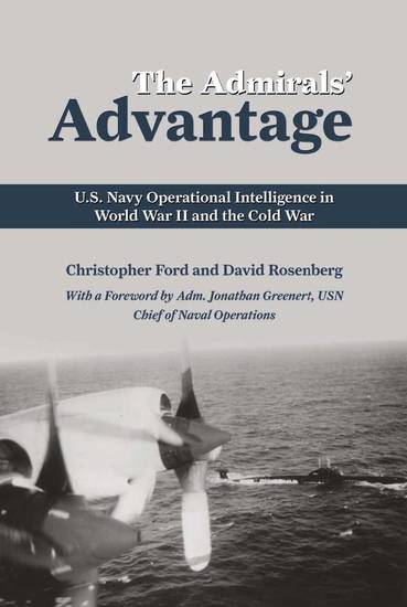 The Admirals' Advantage - US Navy Operational Intelligence in World War II and the Cold War - cover