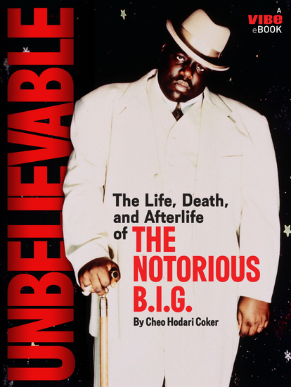 Unbelievable - The Life Death and Afterlife of the Notorious BIG - cover