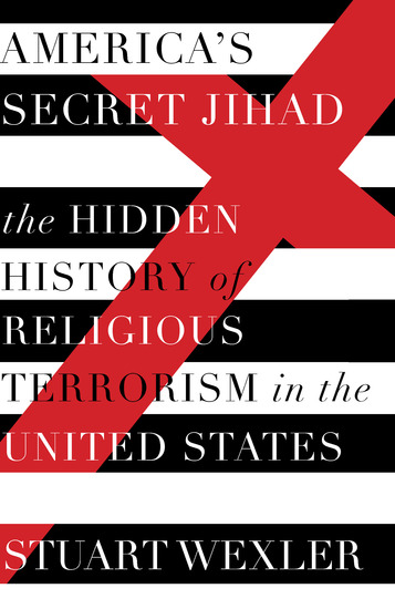 America's Secret Jihad - The Hidden History of Religious Terrorism in the United States - cover