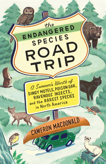 The Endangered Species Road Trip - A Summer's Worth of Dingy Motels Poison Oak Ravenous Insects and the Rarest Species in North America - cover