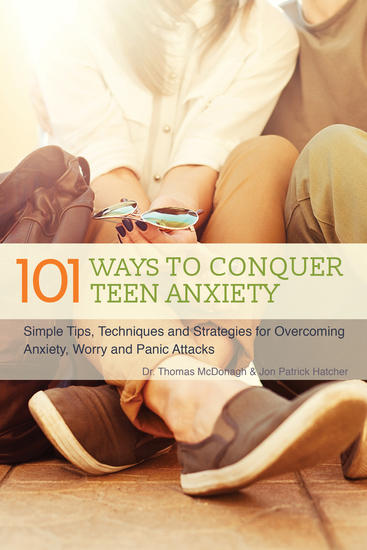 101 Ways to Conquer Teen Anxiety - Simple Tips Techniques and Strategies for Overcoming Anxiety Worry and Panic Attacks - cover