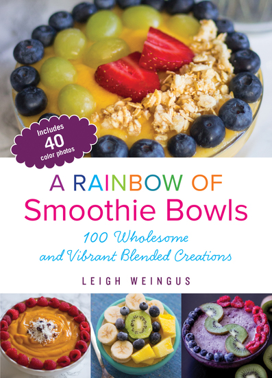A Rainbow of Smoothie Bowls - 100 Wholesome and Vibrant Blended Creations - cover