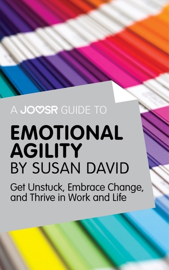 A Joosr Guide to Emotional Agility by Susan David - Get Unstuck Embrace Change and Thrive in Work and Life - cover
