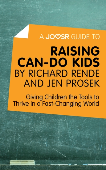 A Joosr Guide to Raising Can-Do Kids by Richard Rende and Jen Prosek - Giving Children the Tools to Thrive in a Fast-Changing World - cover