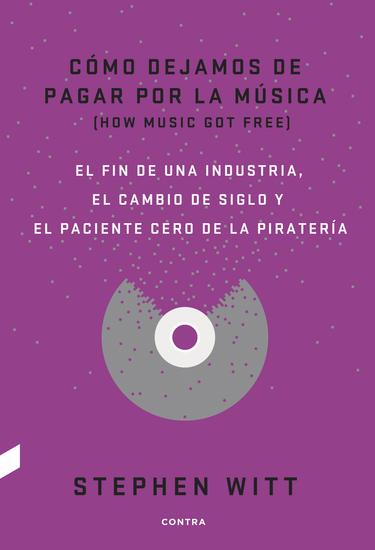 Cómo dejamos de pagar por la música - El fin de una industria el cambio de siglo y el paciente cero de la piratería - cover