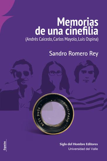 Memorias de una cinefilia - (Andrés Caicedo Carlos Mayolo Luis Ospina) - cover