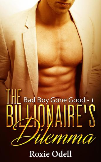 Billionaire's Dilemma – Part 1 - Bad Boy Gone Good #1 - cover