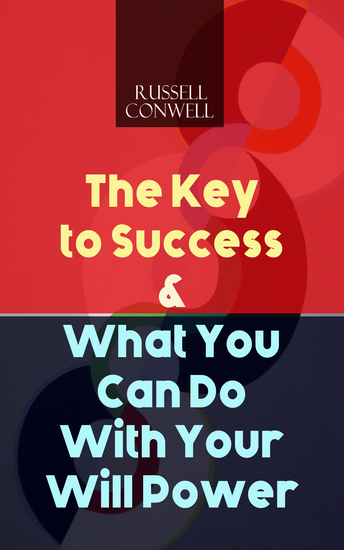 The Key to Success & What You Can Do With Your Will Power - cover