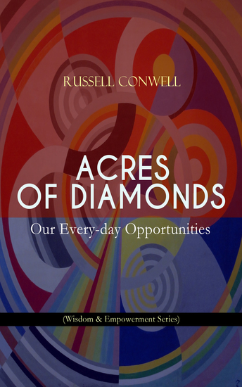 ACRES OF DIAMONDS: Our Every-day Opportunities (Wisdom & Empowerment Series) - Inspirational Classic of the New Thought Literature - Opportunity Success Fortune and How to Achieve It - cover