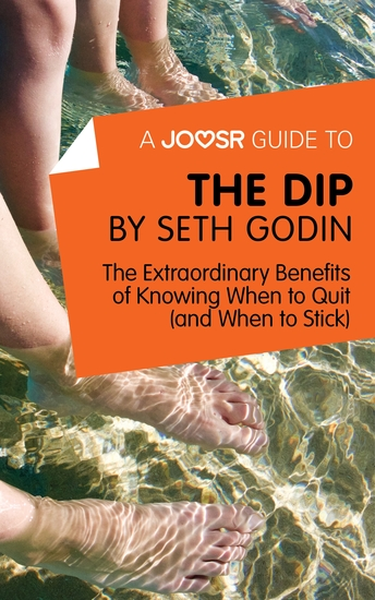 A Joosr Guide to The Dip by Seth Godin - The Extraordinary Benefits of Knowing When to Quit (and When to Stick) - cover