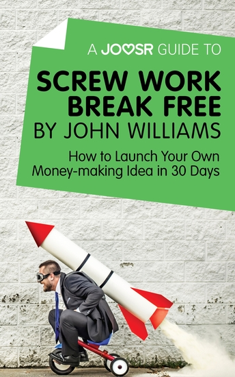 A Joosr Guide to Screw Work Break Free by John Williams - How to Launch Your Own Money-Making Idea in 30 Days - cover