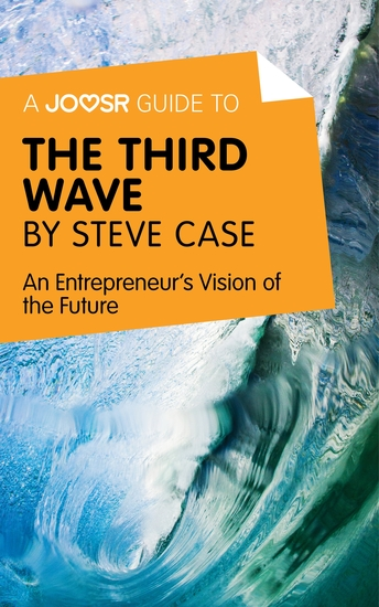 A Joosr Guide to The Third Wave by Steve Case - An Entrepreneur's Vision of the Future - cover