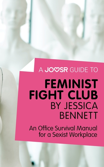A Joosr Guide to Feminist Fight Club by Jessica Bennett - An Office Survival Manual for a Sexist Workplace - cover