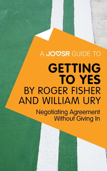 A Joosr Guide to Getting to Yes by Roger Fisher and William Ury - Negotiating Agreement Without Giving In - cover