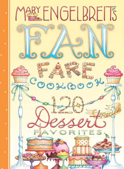 120 Dessert Recipe Favorites - Mary Engelbreit's Fan Fare Cookbook - cover