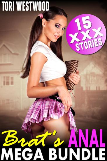 Brat's Anal Mega Bundle : 15 XXX Stories (First Time Rough Anal Sex Short Story Collection Age Difference Age Gap Anthology Erotica) - cover
