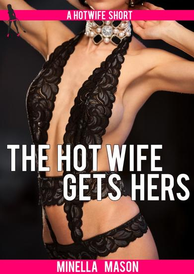 The Hot Wife Gets Hers - cover