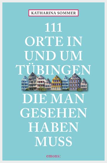111 Orte in Tübingen die man gesehen haben muss - cover