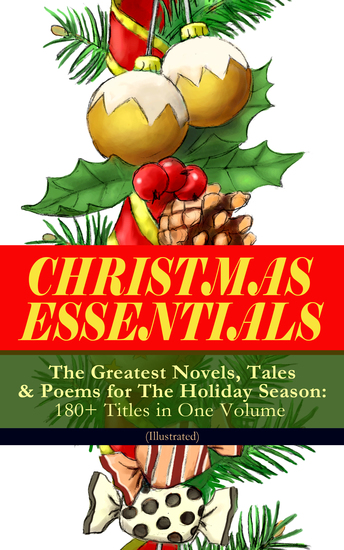 CHRISTMAS ESSENTIALS - The Greatest Novels Tales & Poems for The Holiday Season: 180+ Titles in One Volume (Illustrated) - Life and Adventures of Santa Claus A Christmas Carol The Mistletoe Bough The First Christmas Of New England The Gift of the Magi Little Women Christmas Bells The Wo... - cover