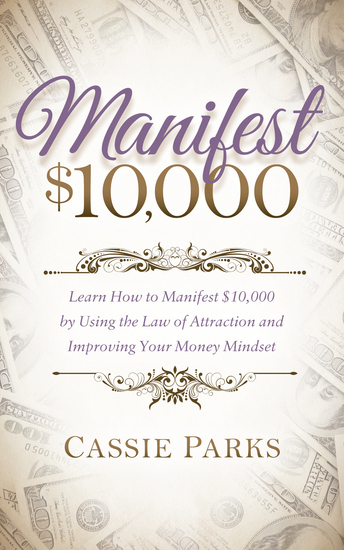 Manifest $10000 - Learn How to Manifest 10000 by Using the Law of Attraction and Improving Your Money Mindset - cover