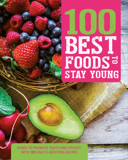 100 Best Foods to Stay Young - Everyday Foods to Combat the Ageing Process From Inside and Out - cover