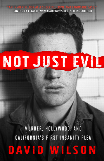 Not Just Evil - Murder Hollywood and California's First Insanity Plea - cover