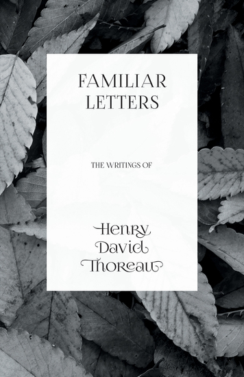 Familiar Letters - The Writings of Henry David Thoreau - cover