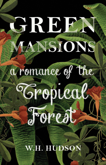 Green Mansions - A Romance of the Tropical Forest - cover