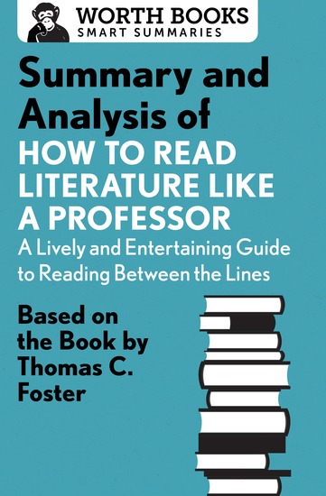 Summary and Analysis of How to Read Literature Like a Professor - Based on the Book by Thomas C Foster - cover