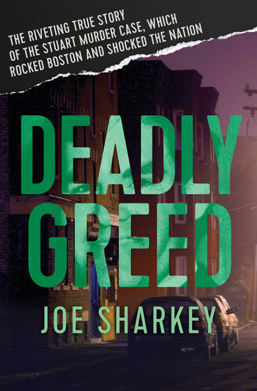 Deadly Greed - The Riveting True Story of the Stuart Murder Case Which Rocked Boston and Shocked the Nation - cover