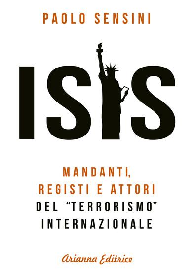 """Isis - Mandanti registi e attori del """"terrorismo"""" internazionale - cover"""