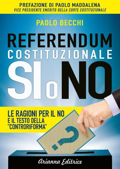 """Referendum Costituzionale - Si o No - Le ragioni per il no e il testo della """"controriforma"""" - cover"""