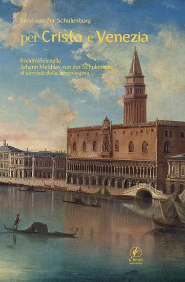 Per Cristo e Venezia - Il feldmaresciallo Johann Matthias von der Schulenburg al servizio della Serenissima - cover