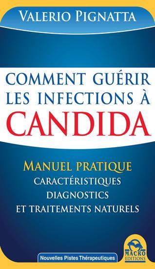 Comment guérir les infections à Candida - Manuel Pratique des caractéristiques diagnostics et traitements naturels - cover
