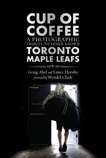 Cup of Coffee - A Photographic Tribute to Lesser Known Toronto Maple Leafs 1978–99 - cover