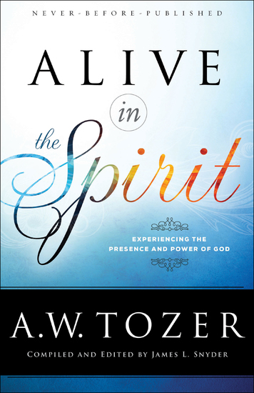 Alive in the Spirit - Experiencing the Presence and Power of God - cover