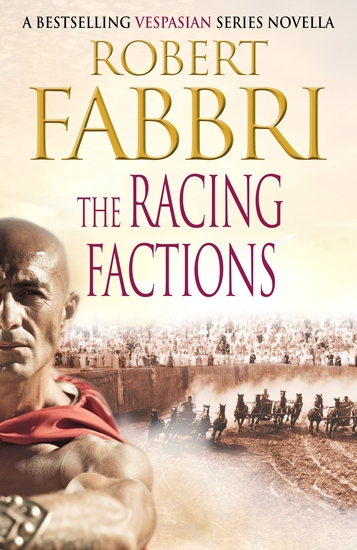 The Racing Factions - A Crossroads Brotherhood Novella from the bestselling author of the VESPASIAN series - cover