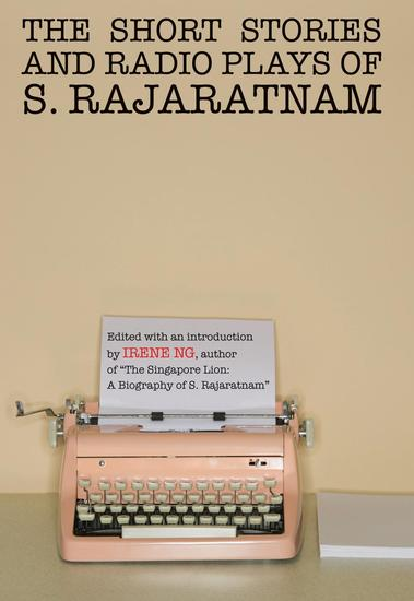 The Short Stories And Radio Plays of S Rajaratnam - cover